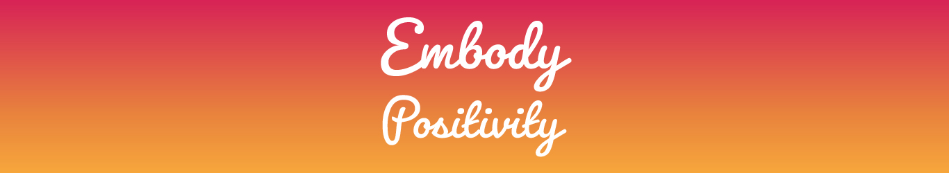 Embody Positivity campaign 2018-19